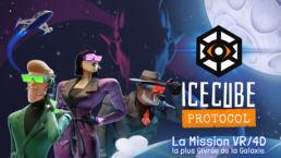 Icecube protocol une mission totalement givrée en VR